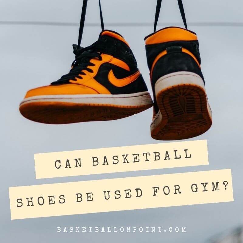 Can Basketball Shoes Be Used For Gym