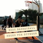 10 Best Outdoor Basketball Shoes of 2021 - Detailed Review & Guide