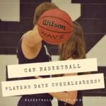 Can Basketball Players Date Cheerleaders
