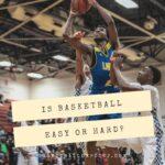 Is basketball easy