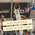 best basketball shoes to jump high