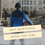 Best Basketball Shoes For Kids