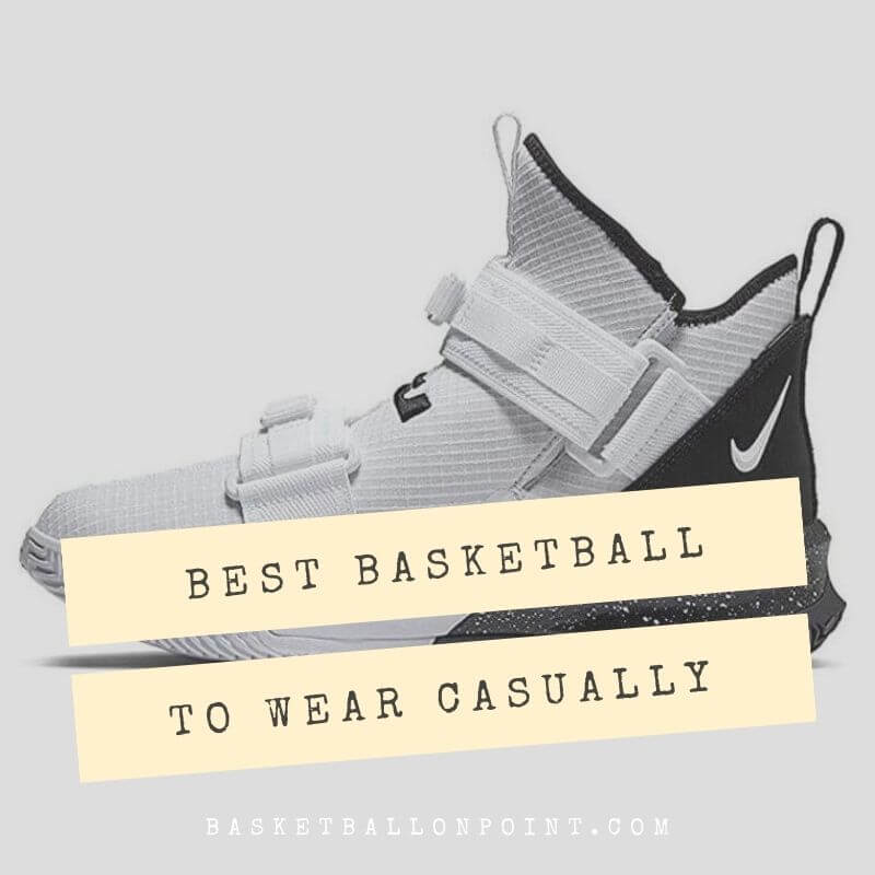 Best Basketball Shoes To Wear Casually