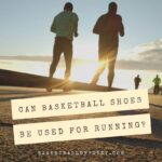 can basketball shoes be used for running?