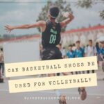 Can Basketball Shoes Be Used for Volleyball